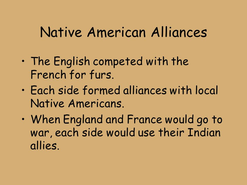Native American Alliances The English competed with the French for furs.