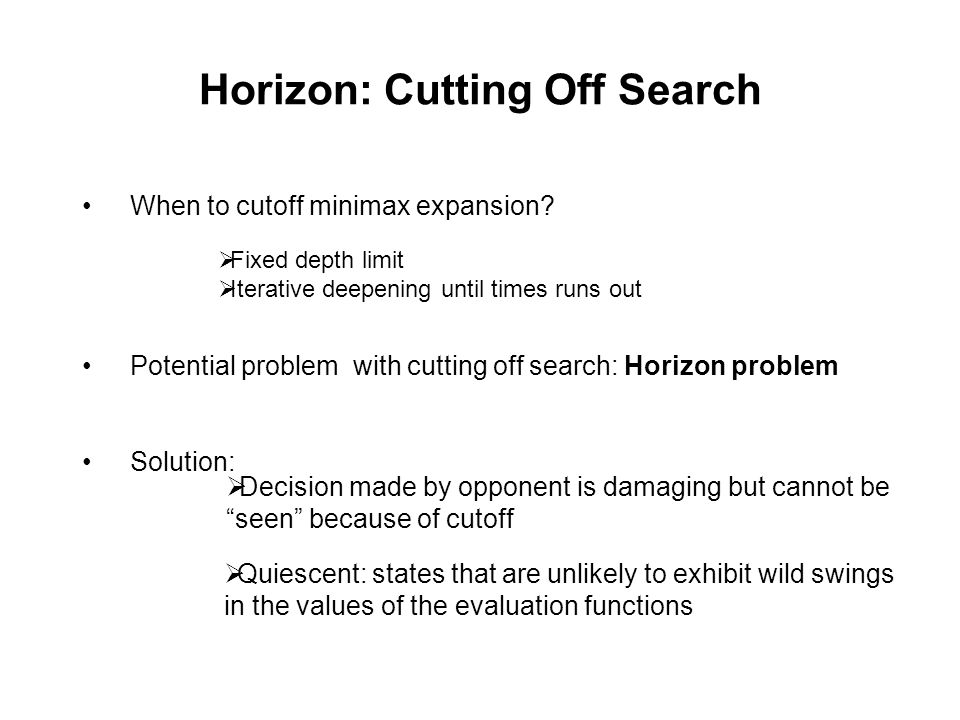 Horizon: Cutting Off Search When to cutoff minimax expansion.