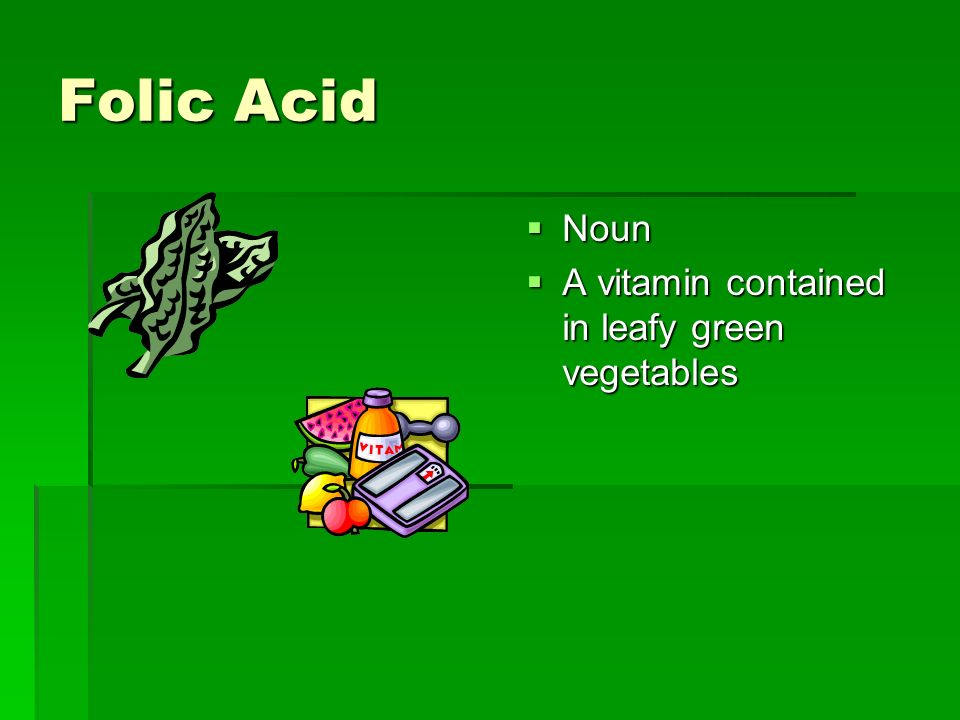 A Vitamin Contained In Leafy Green Vegetables Foli leaf bifoliate adj having two leaves defoliant noun 6 folic acid noun a vitamin contained in leafy green vegetables workwithnaturefo