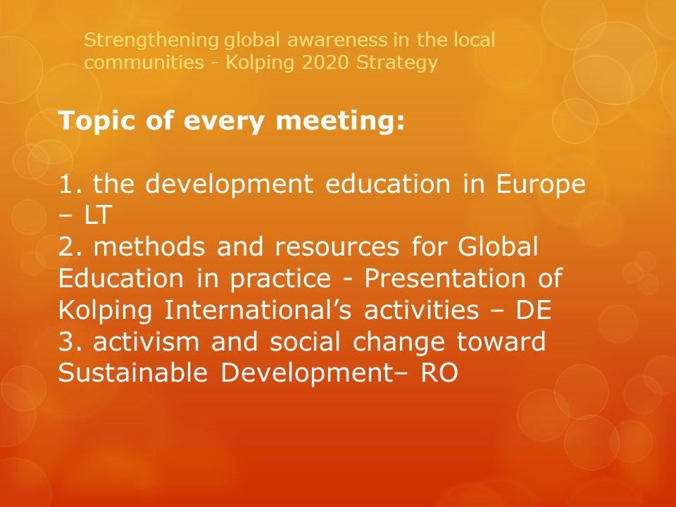 Topic of every meeting: 1. the development education in Europe – LT 2.