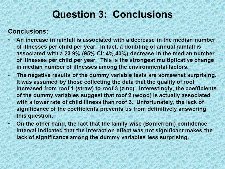 Question 3: Conclusions Conclusions: An increase in rainfall is associated with a decrease in the median number of illnesses per child per year.