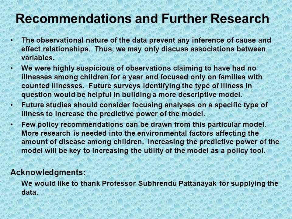 Recommendations and Further Research The observational nature of the data prevent any inference of cause and effect relationships.