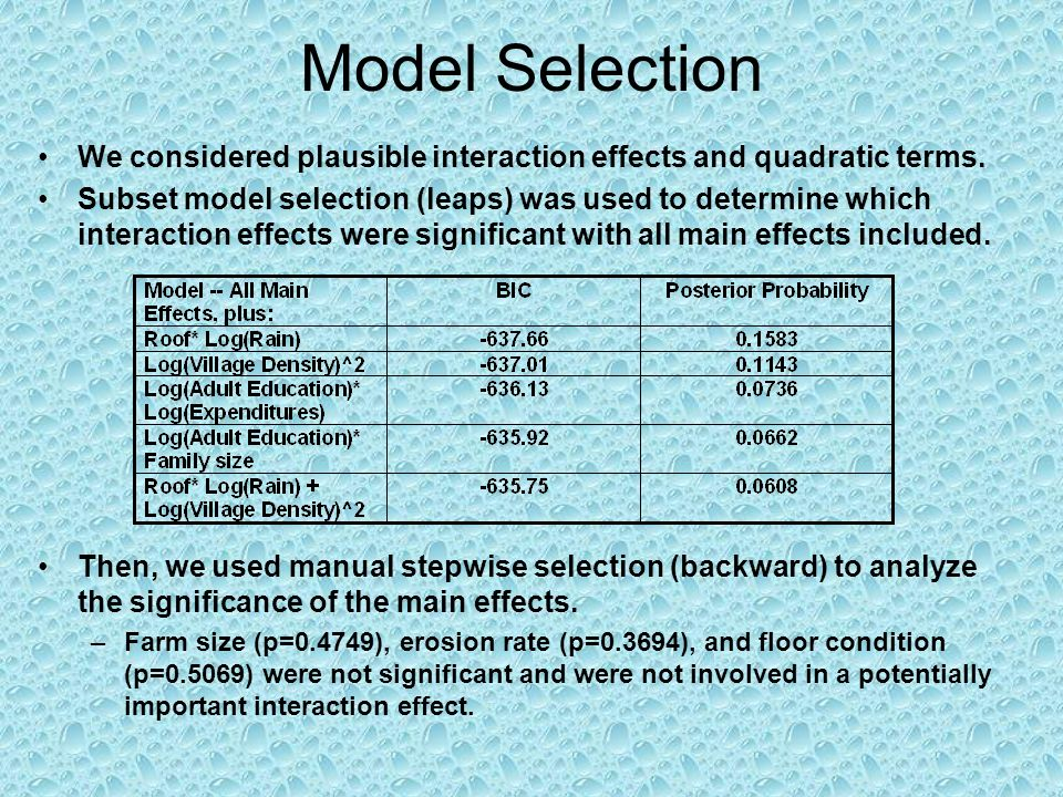 Model Selection We considered plausible interaction effects and quadratic terms.