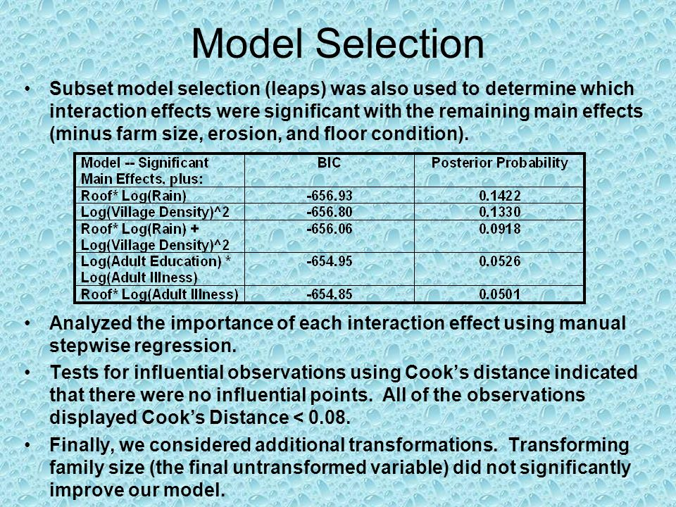 Model Selection Subset model selection (leaps) was also used to determine which interaction effects were significant with the remaining main effects (minus farm size, erosion, and floor condition).