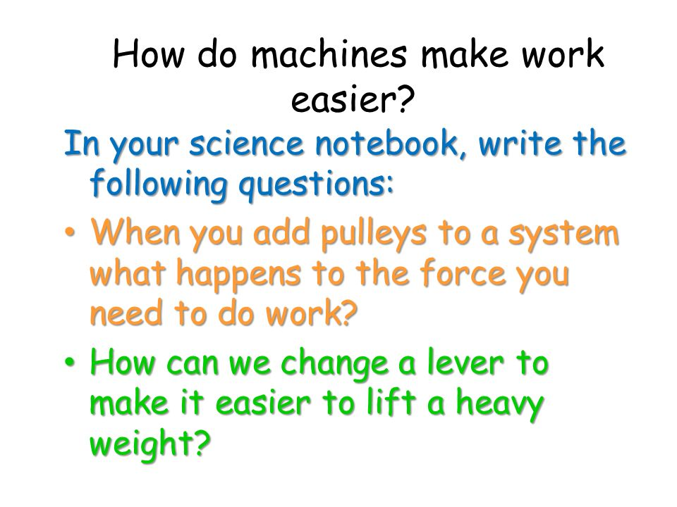 How do machines make work easier.