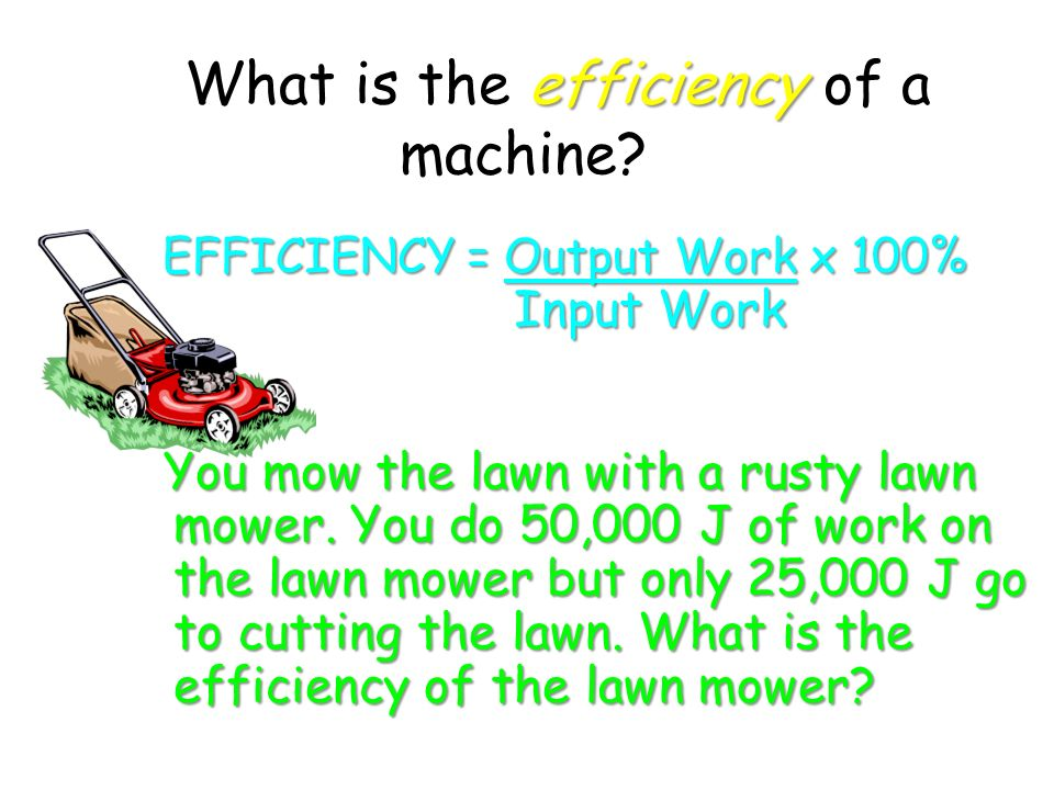 efficiency What is the efficiency of a machine.