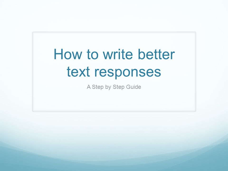 How to write better text responses A Step by Step Guide