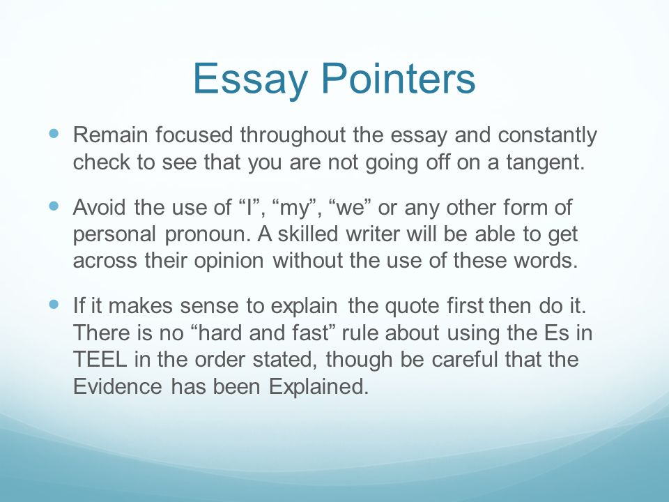 Essay Pointers Remain focused throughout the essay and constantly check to see that you are not going off on a tangent.