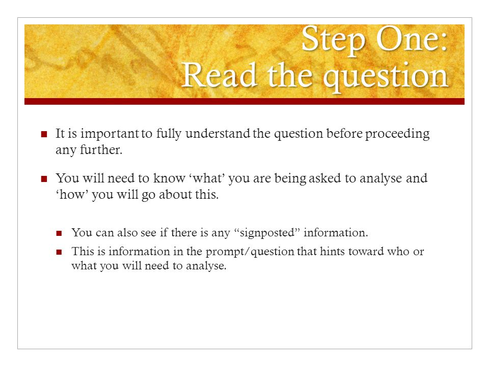 Step One: Read the question It is important to fully understand the question before proceeding any further.