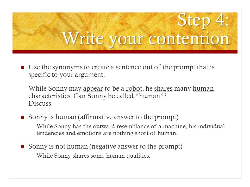 Step 4: Write your contention Use the synonyms to create a sentence out of the prompt that is specific to your argument.