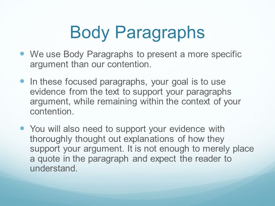 Body Paragraphs We use Body Paragraphs to present a more specific argument than our contention.