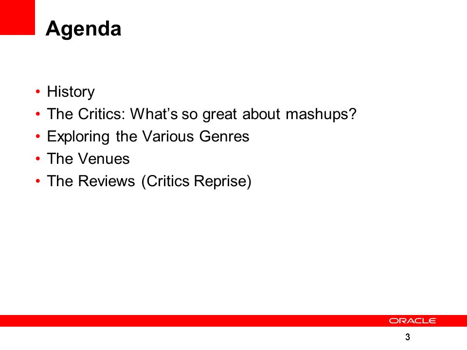 3 Agenda History The Critics: What's so great about mashups.