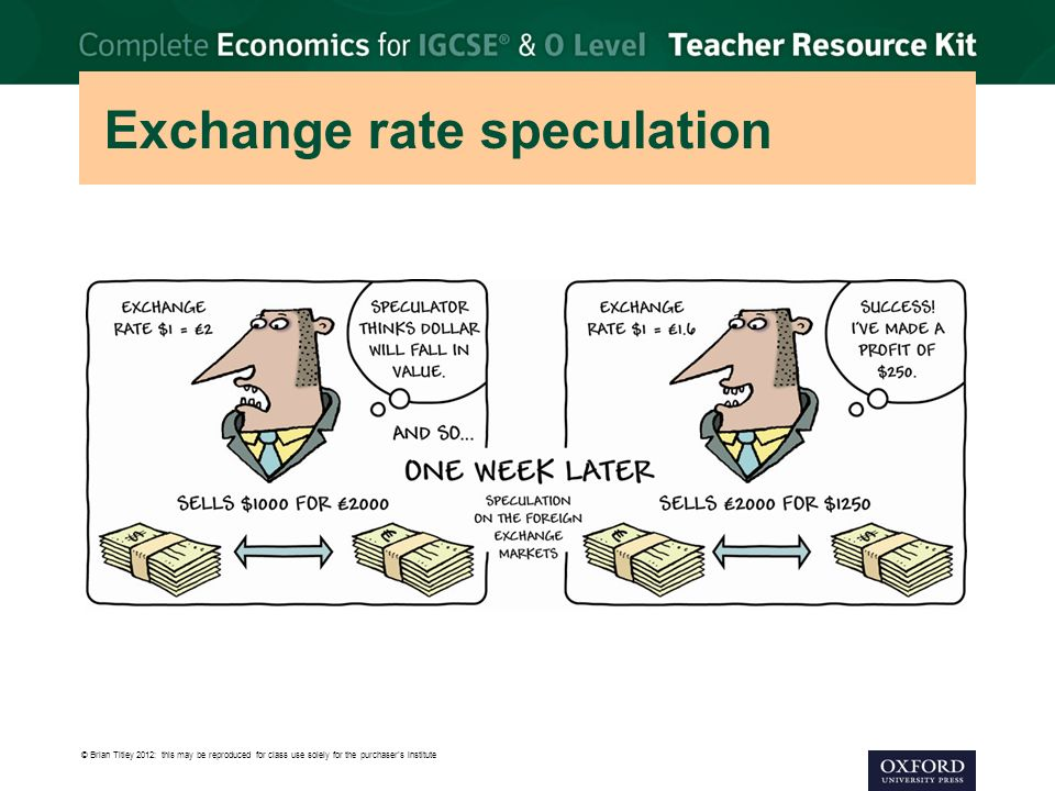 © Brian Titley 2012: this may be reproduced for class use solely for the purchaser's institute Exchange rate speculation