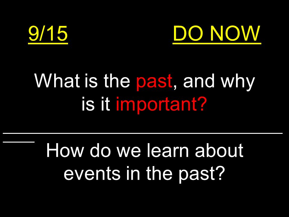 9/15DO NOW What is the past, and why is it important.