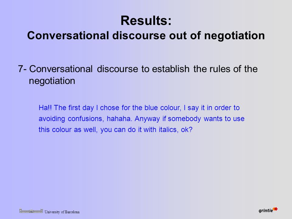 University of Barcelona Results: Conversational discourse out of negotiation 7- Conversational discourse to establish the rules of the negotiation Ha!.