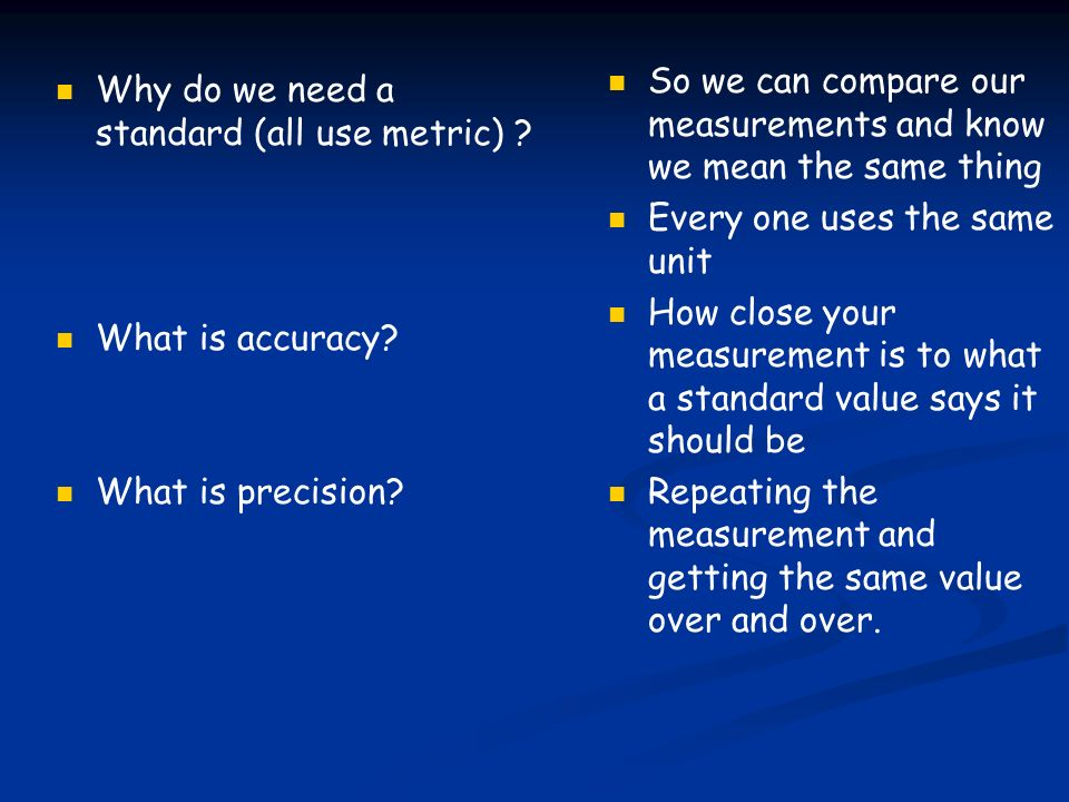 Why do we need a standard (all use metric) . What is accuracy.