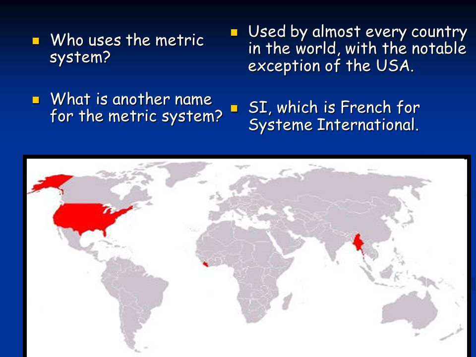 Who uses the metric system. Who uses the metric system.