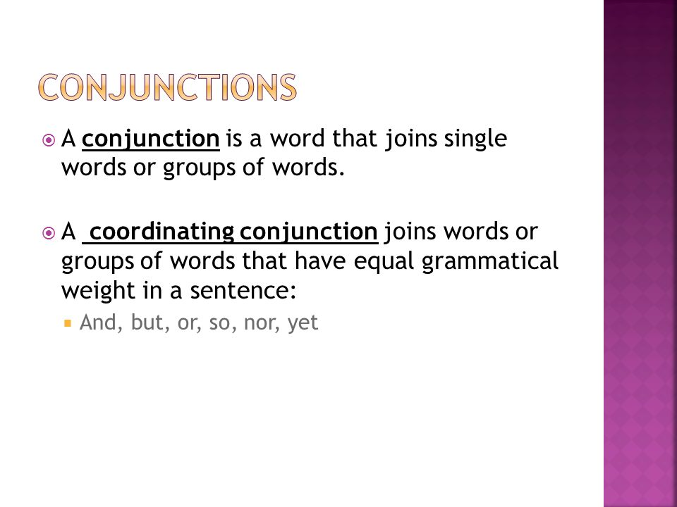  A conjunction is a word that joins single words or groups of words.