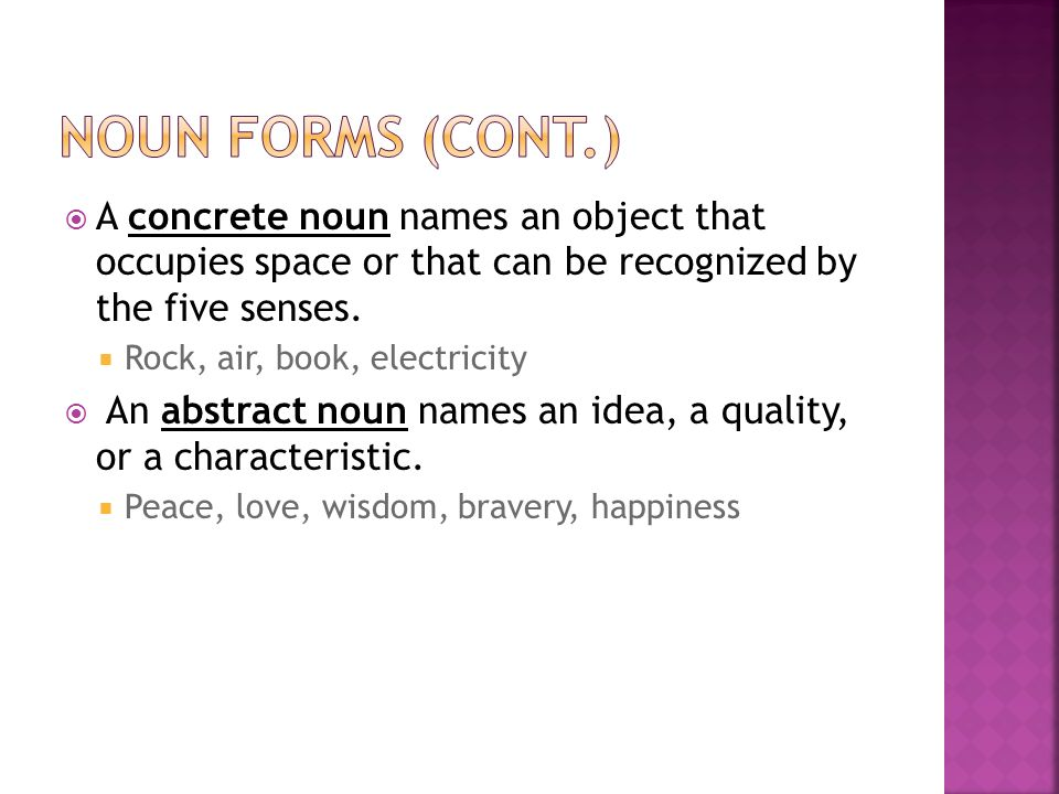  A concrete noun names an object that occupies space or that can be recognized by the five senses.