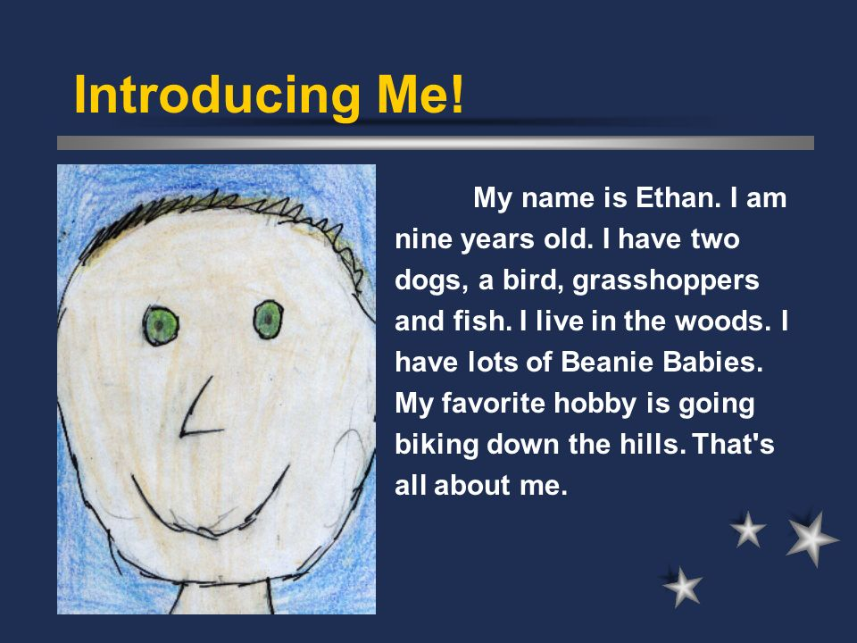 Introducing Me. My name is Ethan. I am nine years old.