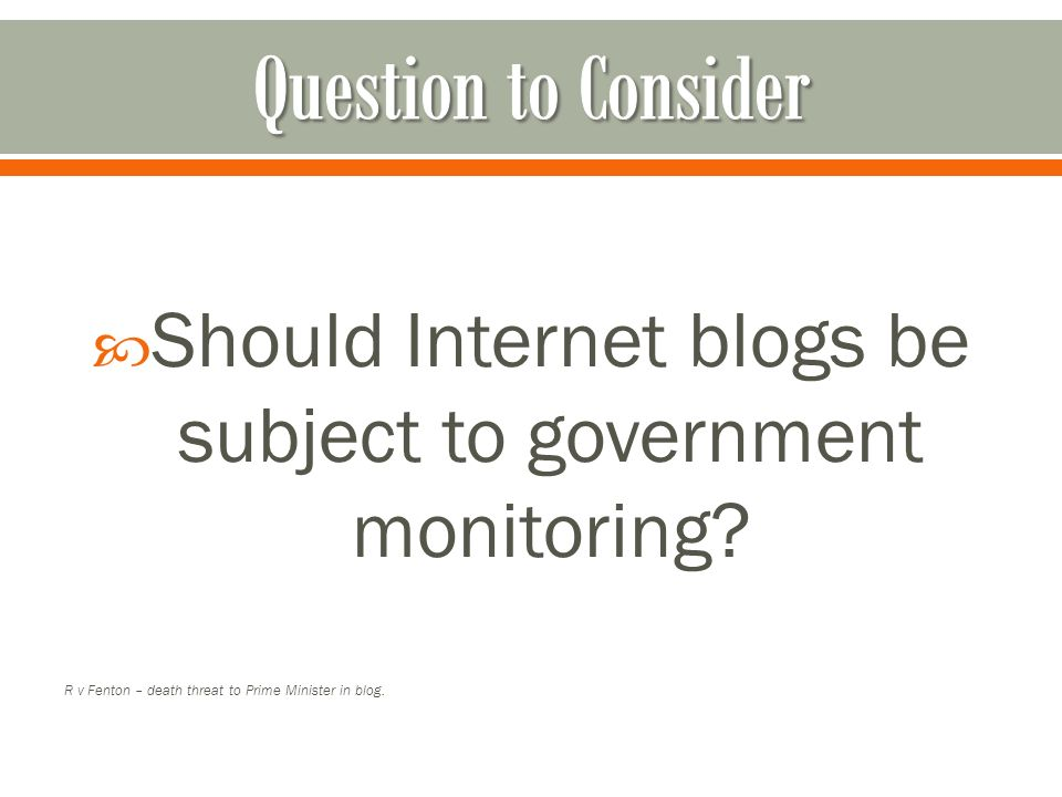  Should Internet blogs be subject to government monitoring.