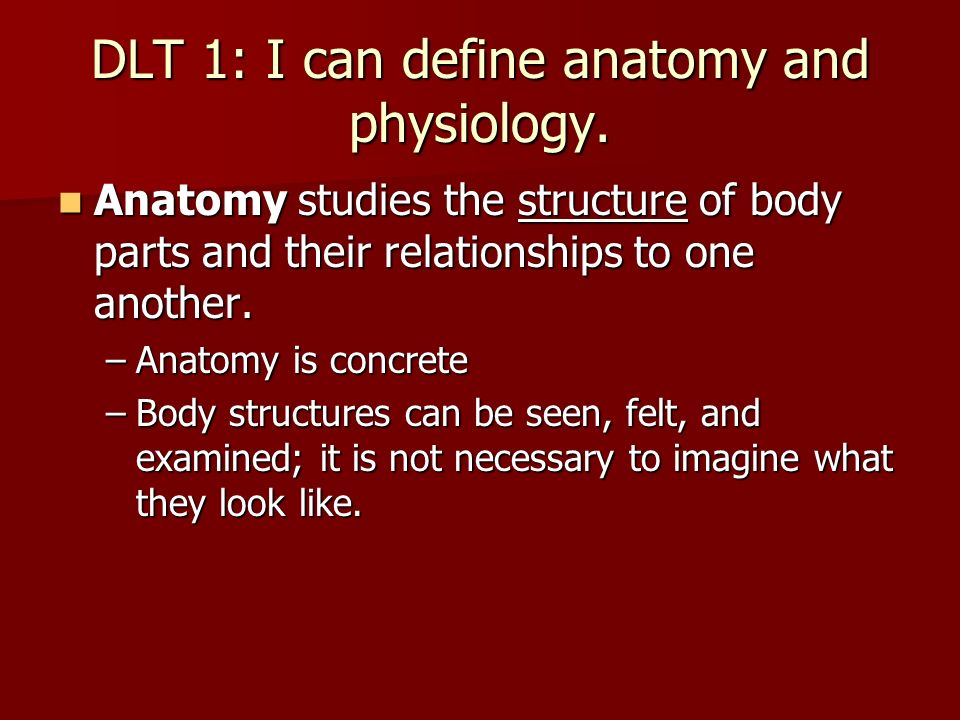 DLT 1: I can define anatomy and physiology.