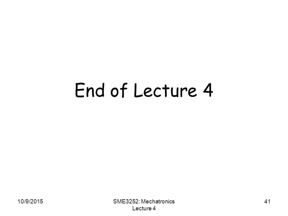 10/9/2015SME3252: Mechatronics Lecture 4 41 End of Lecture 4