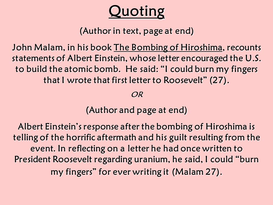 Quoting (Author in text, page at end) John Malam, in his book The Bombing of Hiroshima, recounts statements of Albert Einstein, whose letter encouraged the U.S.