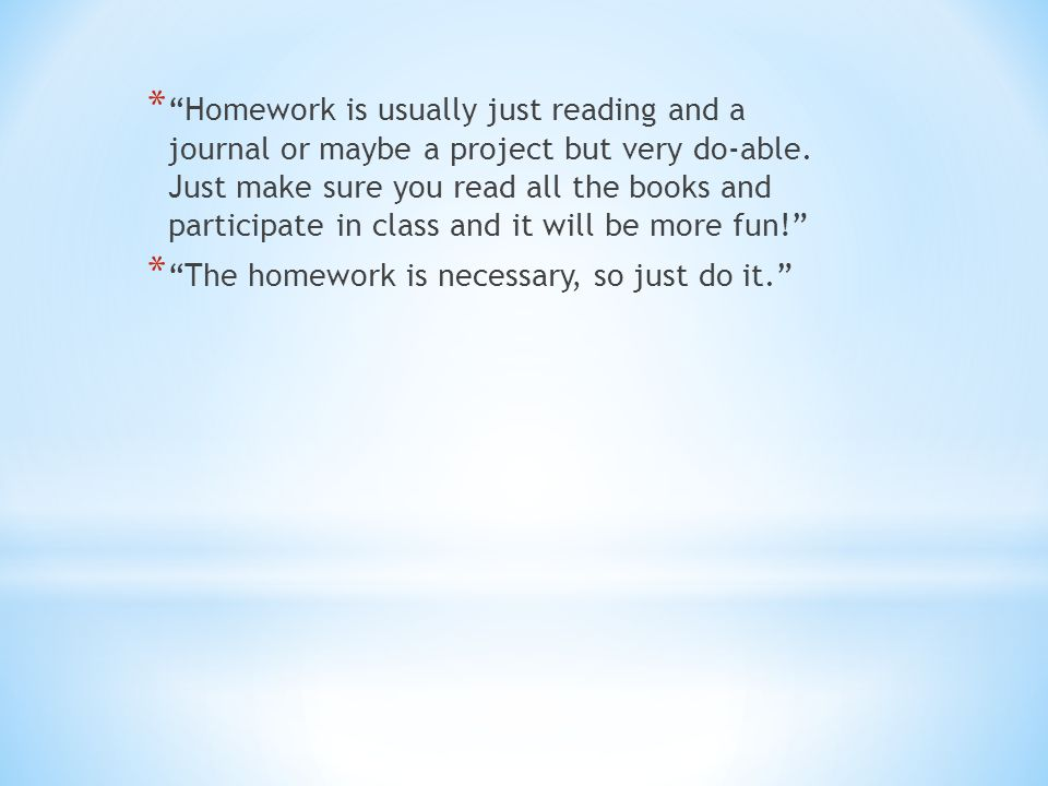 * Homework is usually just reading and a journal or maybe a project but very do-able.