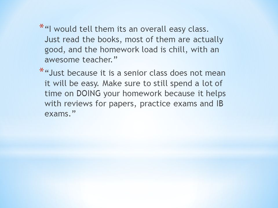 * I would tell them its an overall easy class.