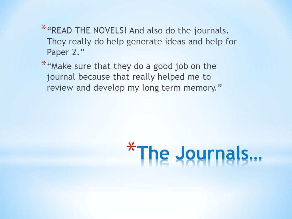 * READ THE NOVELS. And also do the journals.