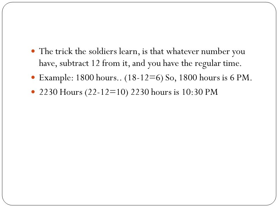 The trick the soldiers learn, is that whatever number you have, subtract 12 from it, and you have the regular time.