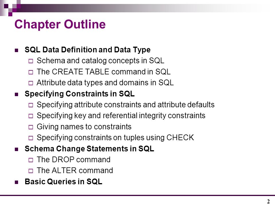 2 Chapter Outline SQL Data Definition and Data Type  Schema and catalog concepts in SQL  The CREATE TABLE command in SQL  Attribute data types and domains in SQL Specifying Constraints in SQL  Specifying attribute constraints and attribute defaults  Specifying key and referential integrity constraints  Giving names to constraints  Specifying constraints on tuples using CHECK Schema Change Statements in SQL  The DROP command  The ALTER command Basic Queries in SQL