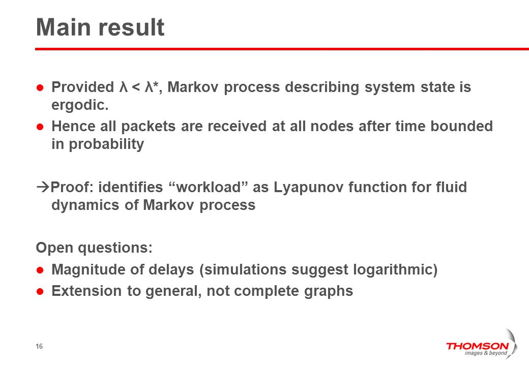 16 Main result Provided λ < λ*, Markov process describing system state is ergodic.