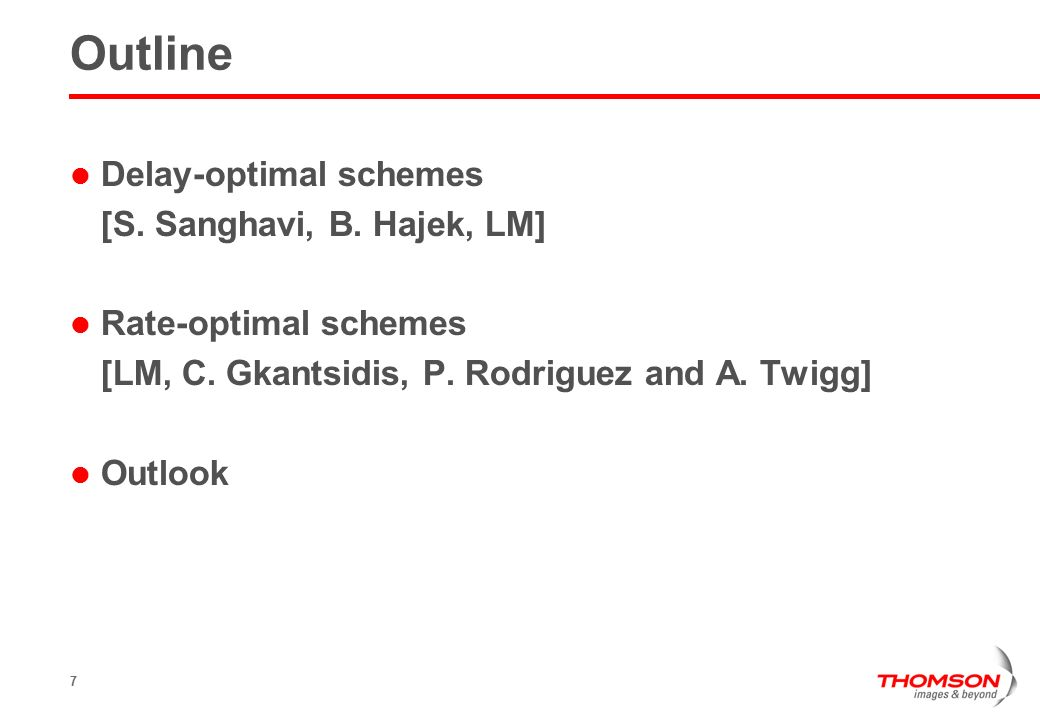 7 Outline Delay-optimal schemes [S. Sanghavi, B. Hajek, LM] Rate-optimal schemes [LM, C.