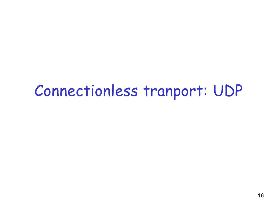 Connectionless tranport: UDP 16