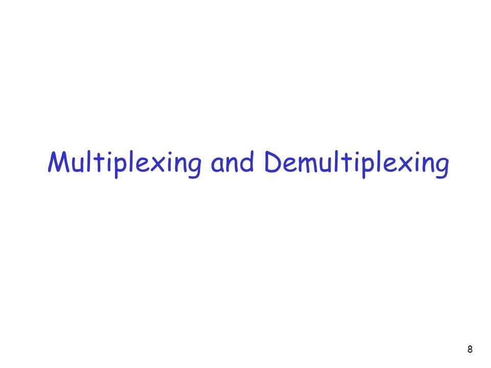 Multiplexing and Demultiplexing 8