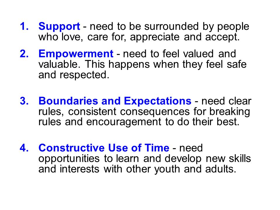 1.Support - need to be surrounded by people who love, care for, appreciate and accept.