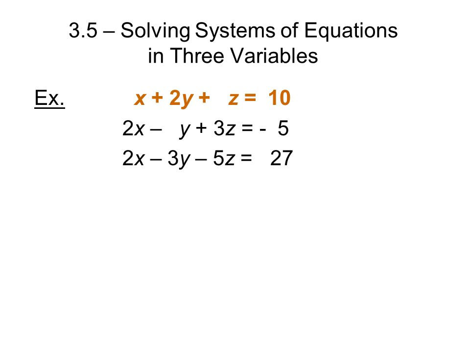 3.5 – Solving Systems of Equations in Three Variables Ex.