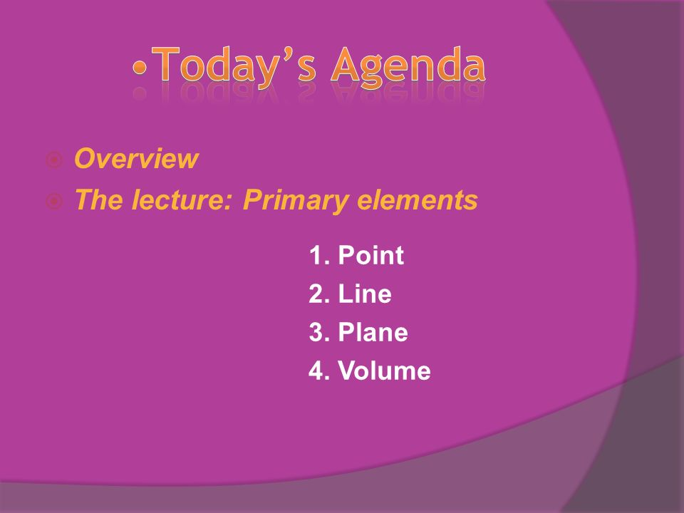 3 Overview The Lecture Primary Elements 1 Point 2 Line Plane 4 Volume