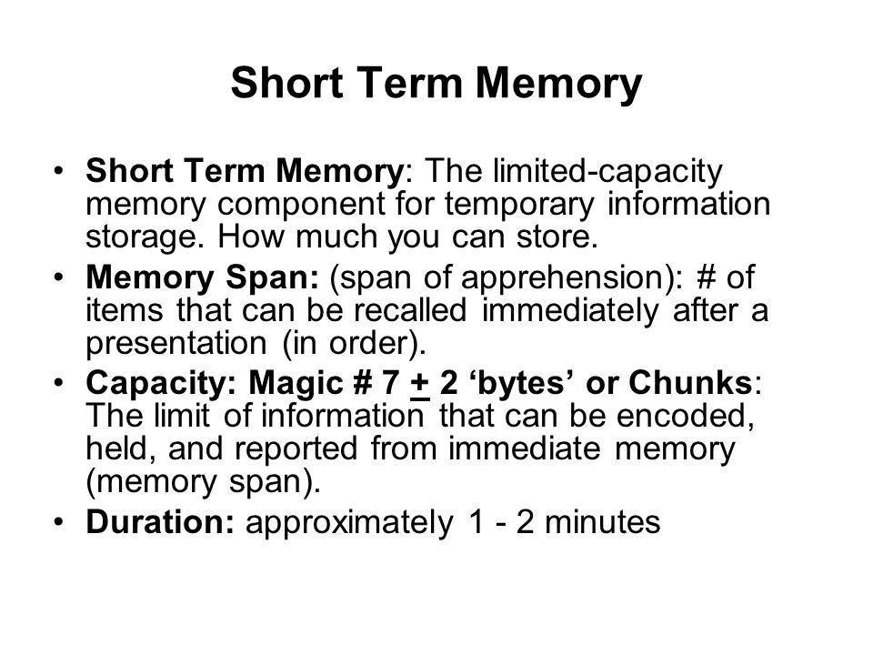 Short Term Memory Short Term Memory: The limited-capacity memory component for temporary information storage.
