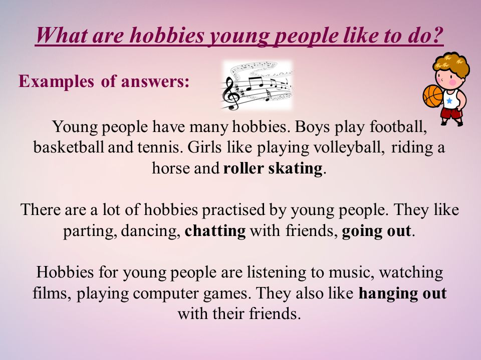 Leisure time Hobbies and Interests (Volný čas – koníčky, záliby ... What are hobbies young people like to do? Examples of answers: Young people have