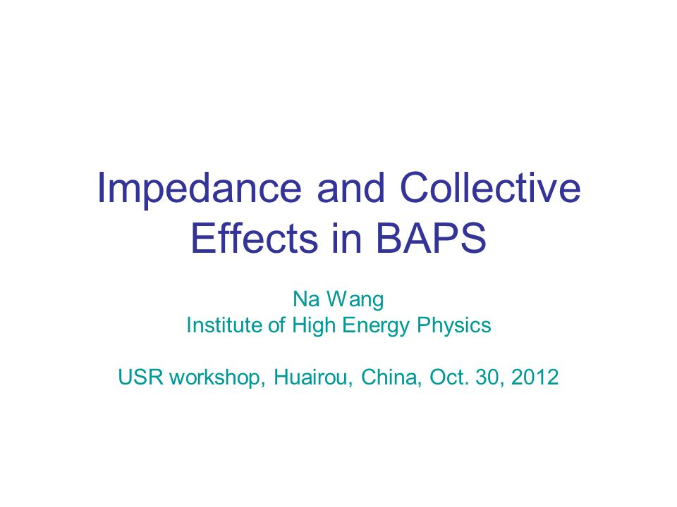 Impedance and Collective Effects in BAPS Na Wang Institute of High Energy Physics USR workshop, Huairou, China, Oct.