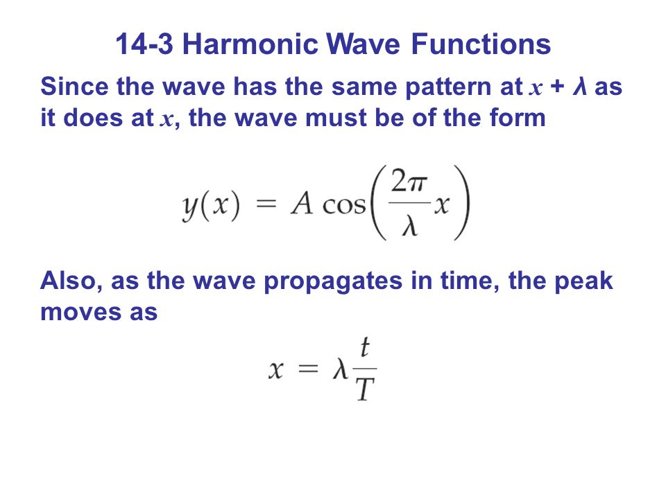 14-3 Harmonic Wave Functions Since the wave has the same pattern at x + λ as it does at x, the wave must be of the form Also, as the wave propagates in time, the peak moves as