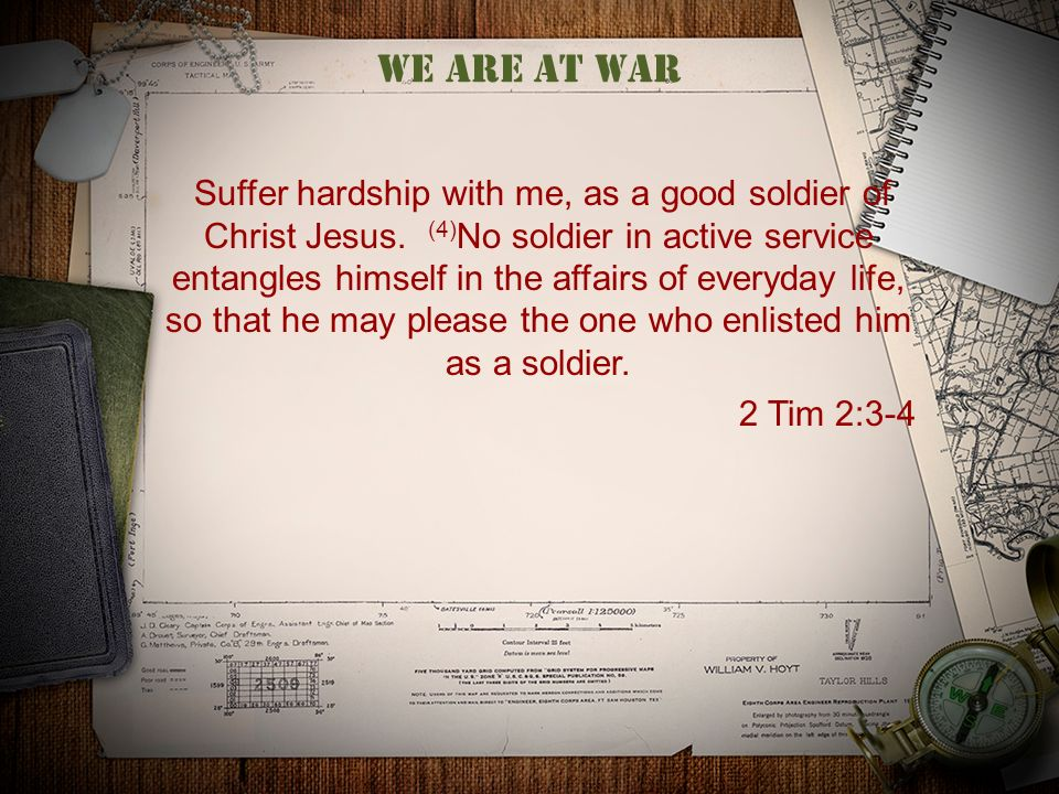 we are at war Suffer hardship with me, as a good soldier of Christ Jesus.