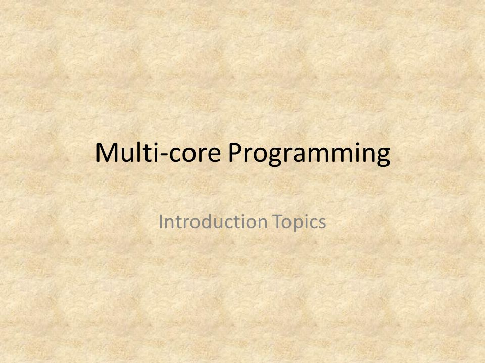 multi core programming introduction topics topics general ideas 1 multi core programming introduction topics