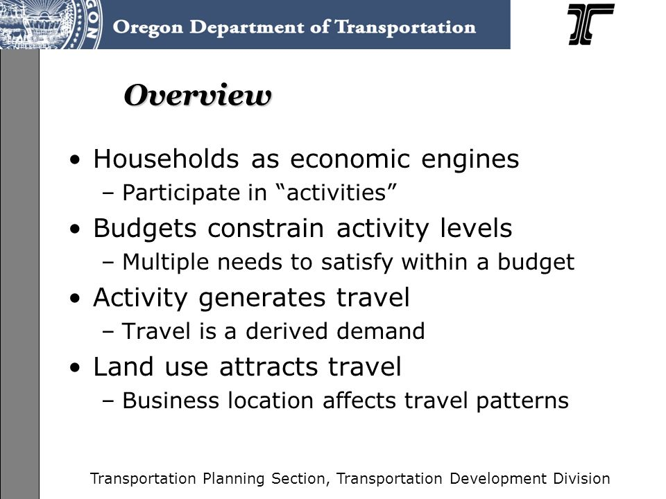 Transportation Planning Section, Transportation Development Division May the Force Be With You: Understanding Market Forces and How They are Relevant to Planning Becky Knudson: Household Travel Demand Oregon Planning Institute Statewide Planning Conference 2008 Friday, September 12, 2008