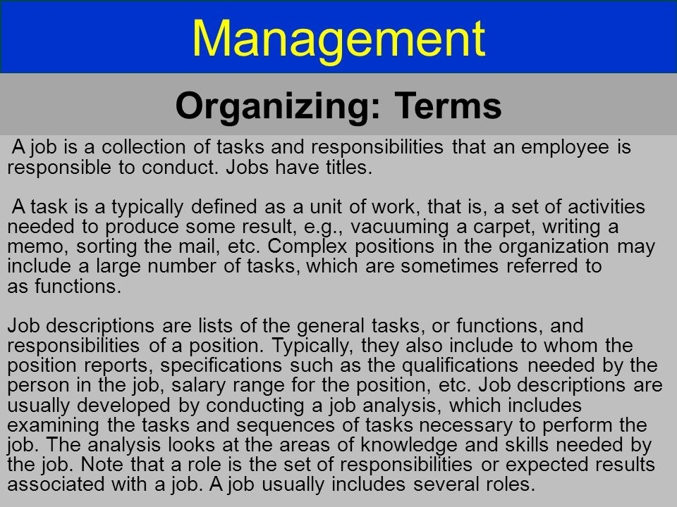 Management A job is a collection of tasks and responsibilities that an employee is responsible to conduct. Jobs have titles. A task is a typically def