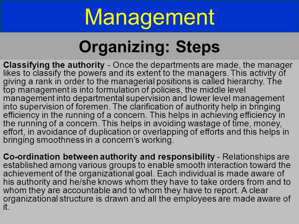 Management Classifying the authority - Once the departments are made, the manager likes to classify the powers and its extent to the managers. This ac