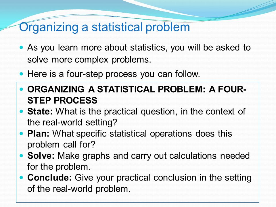 As you learn more about statistics, you will be asked to solve more complex problems.